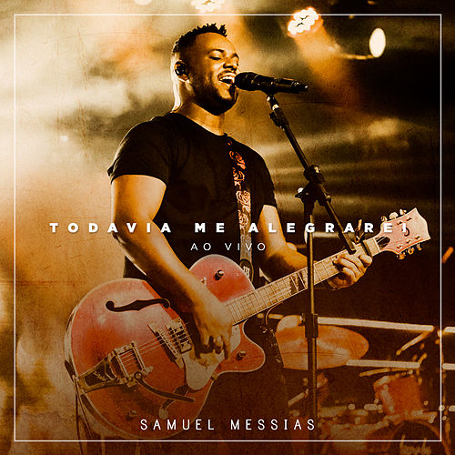 Todavia Me Alegrarei (Ao Vivo) by Samuel Messias