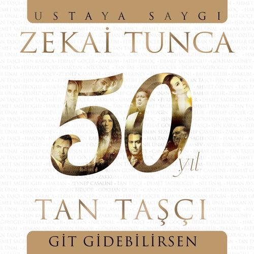 Git Gidebilirsen (Zekai Tunca 50. Yıl Ustaya Saygı) von Tan Taşçı
