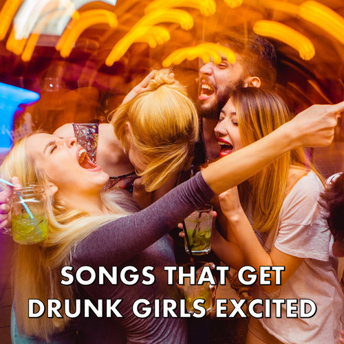 Songs That Get Drunk Girls Excited de Various Artists