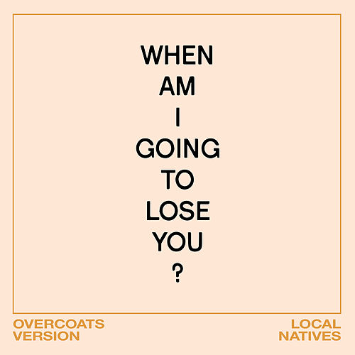 When Am I Gonna Lose You (Overcoats Version) di Local Natives