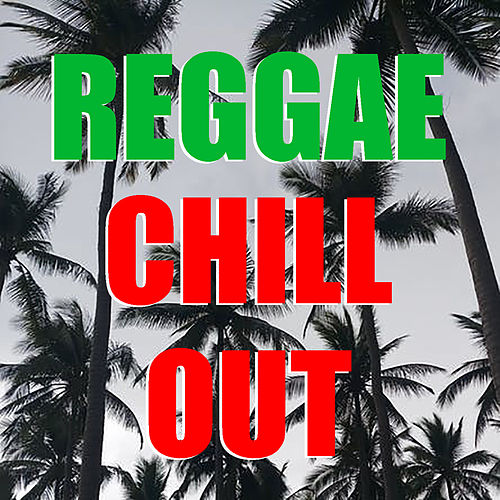 Reggae Chill Out by Various Artists