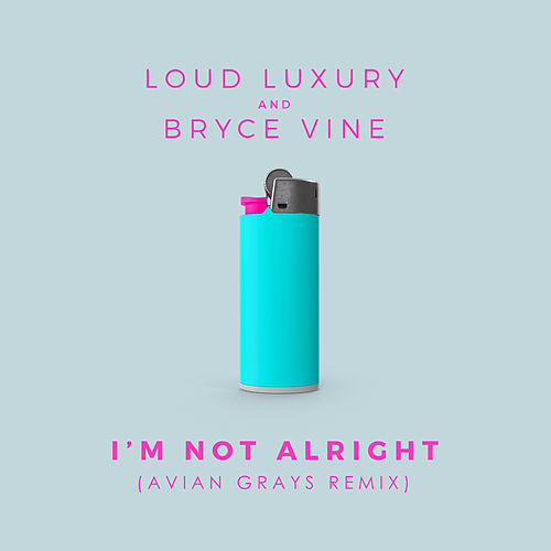 I'm Not Alright (Avian Grays Remix) by Loud Luxury