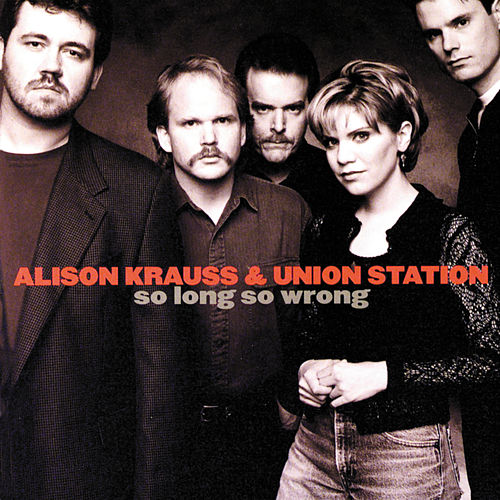 So Long So Wrong von Alison Krauss