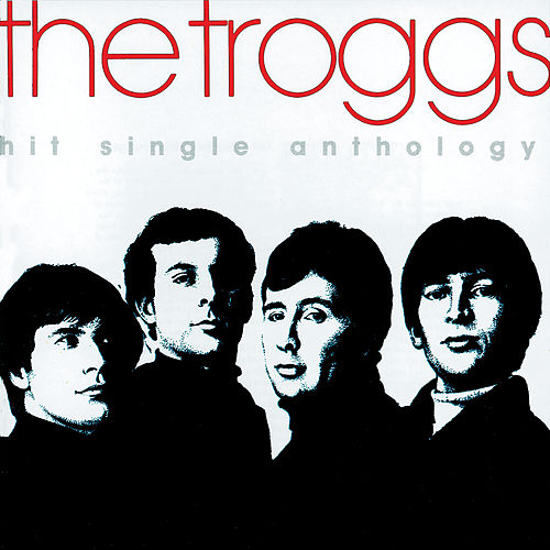 Hit Single Anthology by The Troggs