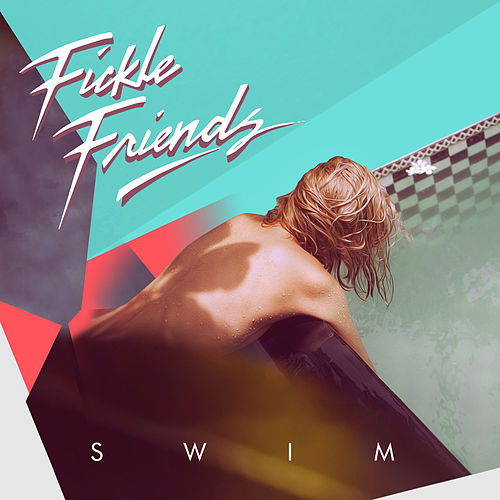 Swim by Fickle Friends