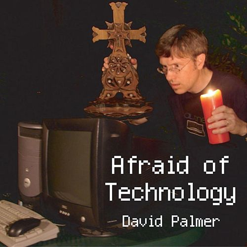 Afraid of Technology de David Palmer