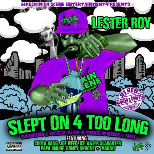 Slept on 4 Too Long (Slaughtered & Sliced) de Lester Roy