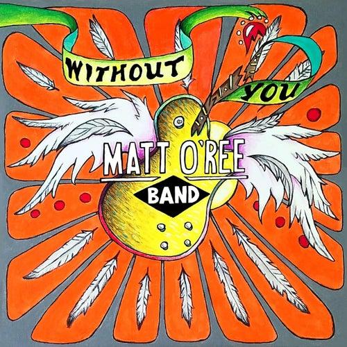 Without You von Matt O'Ree Band