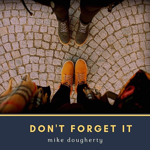 Don't Forget It by Mike Dougherty