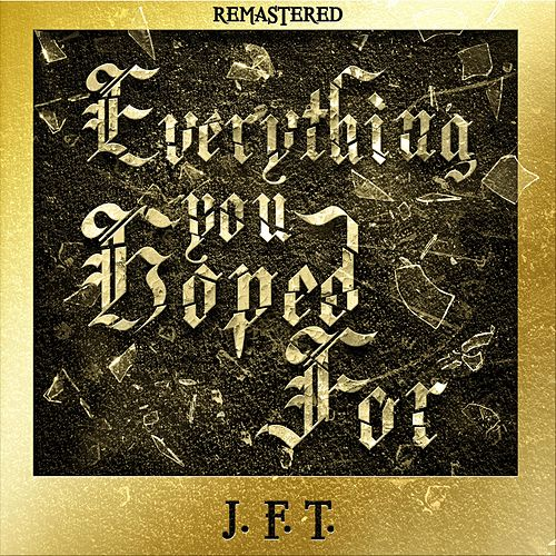 Everything You Hoped for (Remastered) von J.F.T.