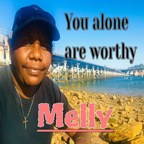 You Alone Are Worthy de Melly