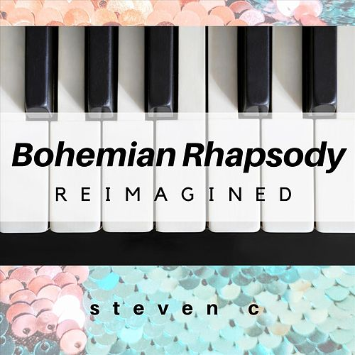 Bohemian Rhapsody Reimagined by Steven C