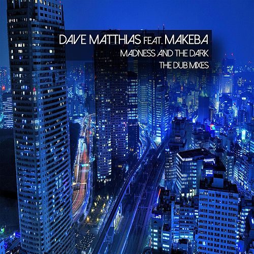 Madness and the Dark (The Dub Mixes) [feat. Makeba] by Dave Matthias