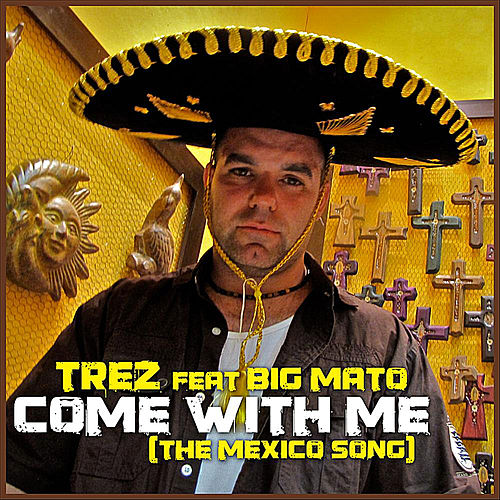 Come With Me (The Mexico Song) [feat. Big Mato] by Trez