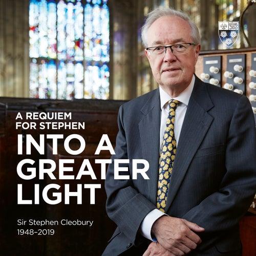 A Requiem for Stephen: Into a Greater Light von Stephen Cleobury