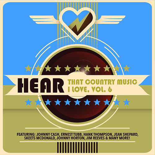 Hear That Country Music I Love, Vol. 6 de Various Artists