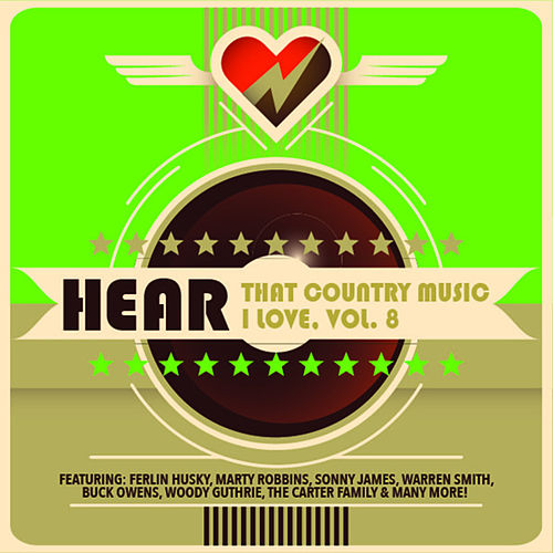 Hear That Country Music I Love, Vol. 8 by Various Artists