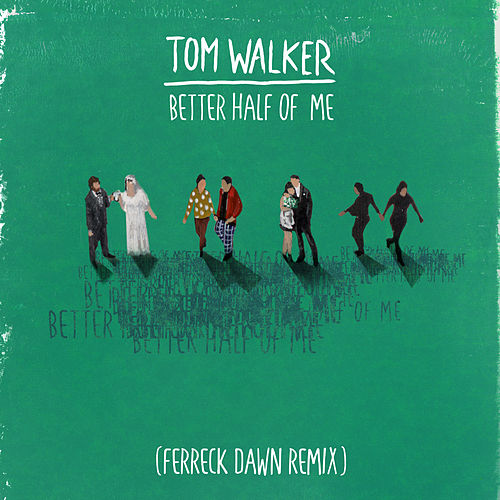 Better Half of Me (Ferreck Dawn Remix) di Tom Walker