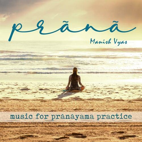Prana: Music for Pranayam Practice by Manish Vyas
