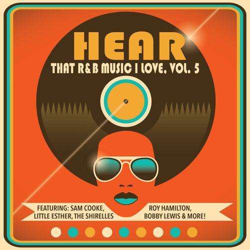 Hear That R&B Music I Love, Vol. 5 di Various Artists