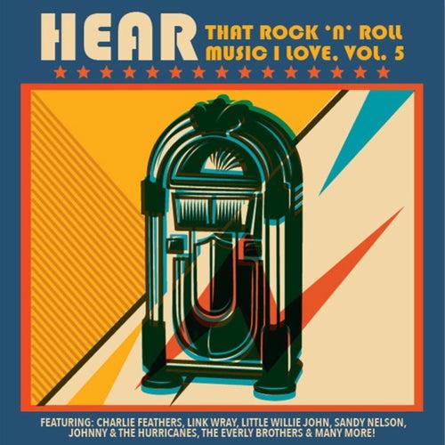 Hear That Rock 'n' Roll Music I Love, Vol. 5 von Various Artists