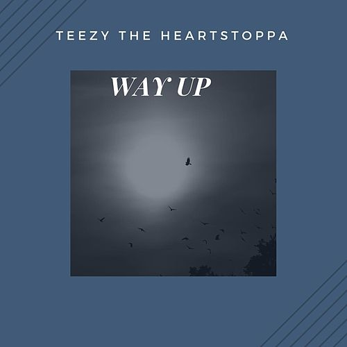 Way Up by Teezy the Heartstoppa