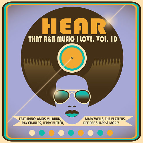 Hear That R&B Music I Love, Vol. 10 by Various Artists