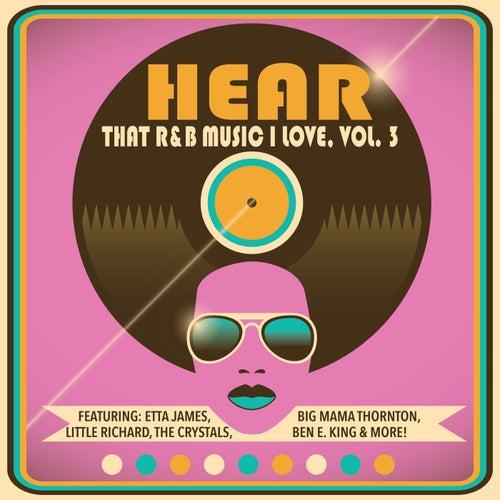 Hear That R&B Music I Love, Vol. 3 von Various Artists