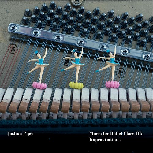 Music for Ballet Class III: Improvisations by Joshua Piper