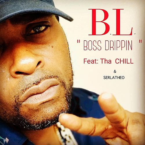 Boss Drippin' (feat. Tha Chill & Serlatheo) by BL