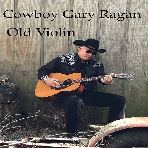 Old Violin by Cowboy Gary Ragan
