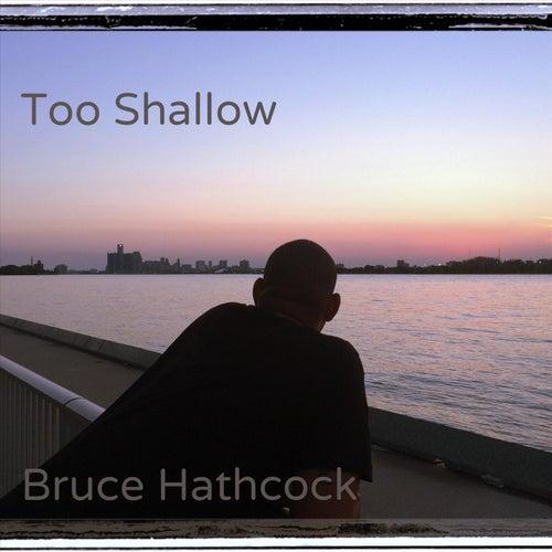Too Shallow de Bruce Hathcock