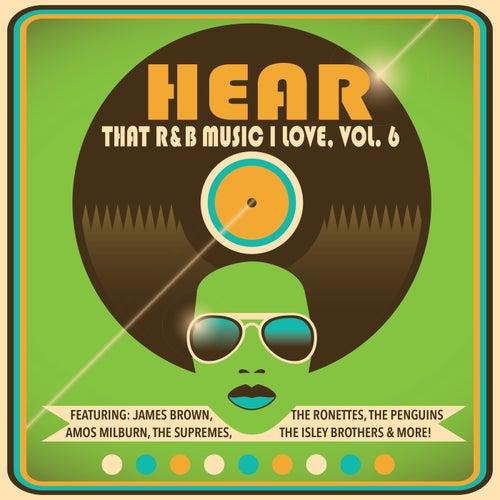 Hear That R&B Music I Love, Vol. 6 de Various Artists