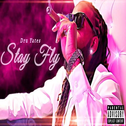 Stay Fly by Dru Yates
