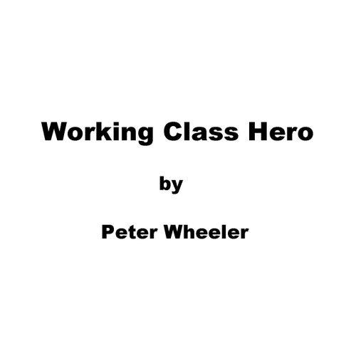 Working Class Hero de Peter Wheeler