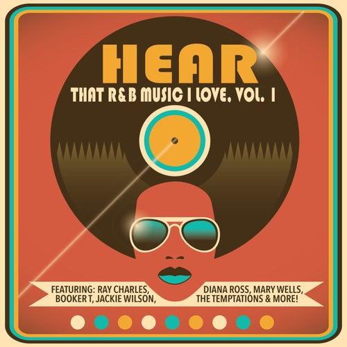 Hear That R&B Music I Love, Vol. 1 di Various Artists