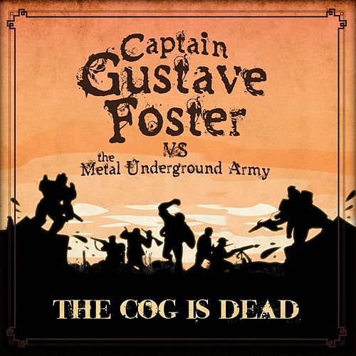 Captain Gustave Foster vs the Metal Underground Army by The Cog is Dead