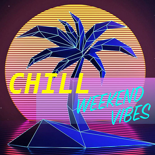 Chill Weekend Vibes by Various Artists