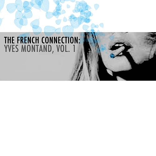 The French Connection: Yves Montand, Vol. 1 von Yves Montand