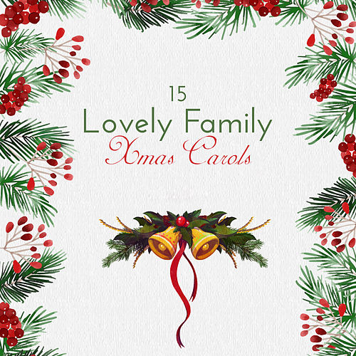 15 Lovely Family Xmas Carols: Spirit of Christmas, Happy Christmas, Gifts, Christmas Trees, Christmas Eve with Family, Happy Time von Christmas Hits