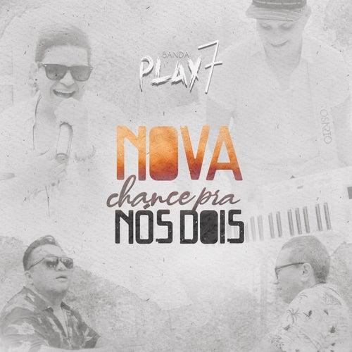 Nova Chance pra Nós Dois by Banda Play 7