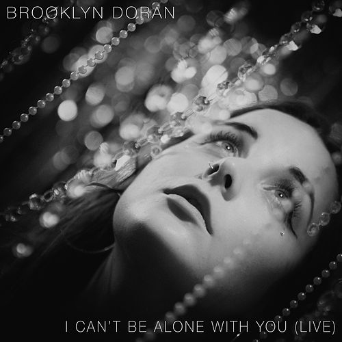 I Can't Be Alone With You (Live) by Brooklyn Doran