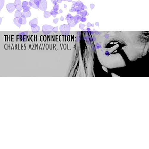The French Connection: Charles Aznavour, Vol. 4 de Charles Aznavour