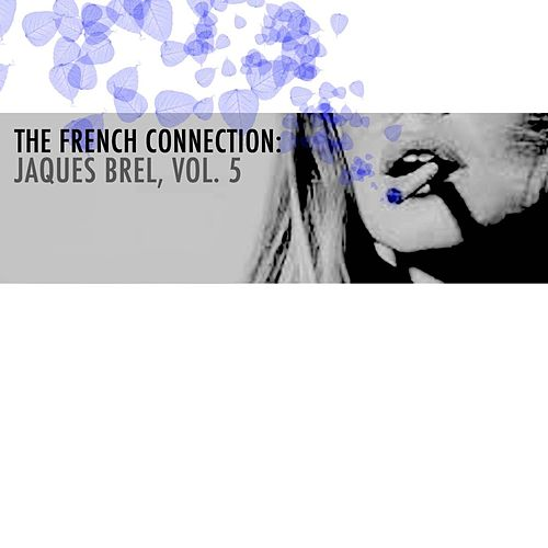 The French Connection: Jaques Brel, Vol. 5 von Jacques Brel