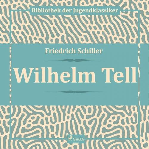 Wilhelm Tell (Ungekürzt) von Friedrich Schiller