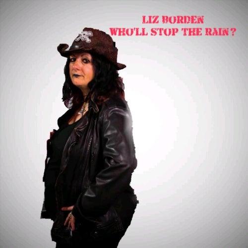 Who'll Stop the Rain? by Liz Borden