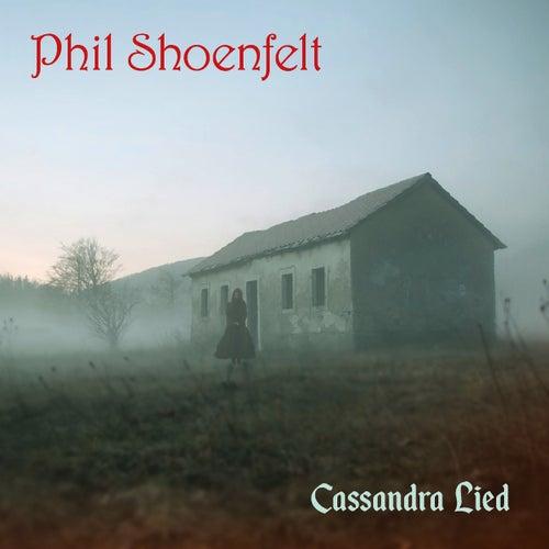 Cassandra Lied by Phil Shoenfelt