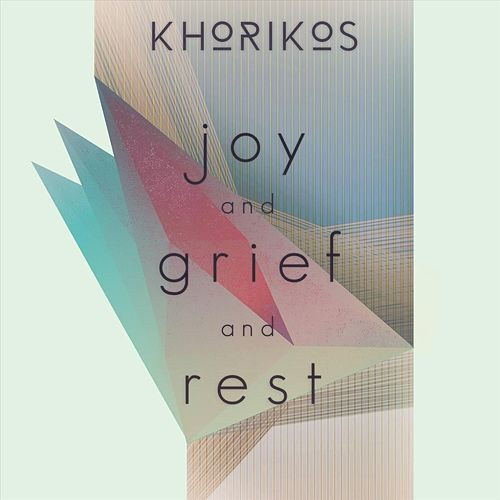 Joy and Grief and Rest by Khorikos