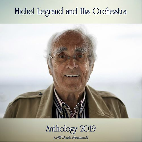 Anthology 2019 (All Tracks Remastered) von Michel Legrand