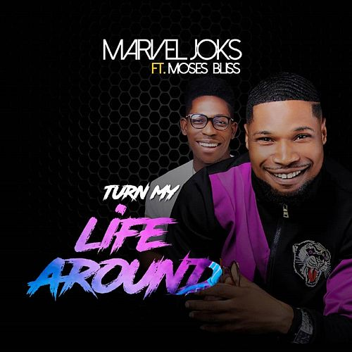 Turn My Life Around (feat. Moses Bliss) by Marvel Joks